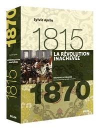 Sylvie Aprile - La révolution inachevée - 1815-1870.
