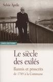 Sylvie Aprile - Le siècle des exilés - Bannis et proscrits de 1789 à la Commune.