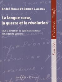 Sylvie Archaimbault et Catherine Depretto - La langue russe, la guerre et la révolution.