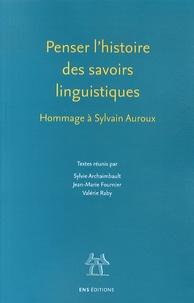 Sylvie Archaimbault et Jean-Marie Fournier - Penser l'histoire des savoirs linguistiques - Hommage à Sylvain Auroux.