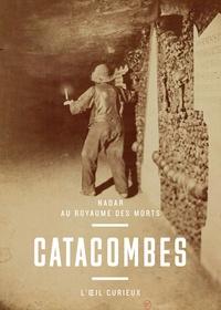 Sylvie Aubenas - Catacombes - Nadar au royaume des mort.