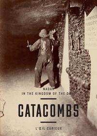 Sylvie Aubenas - Catacombs - Nadar in the kingdom of the dead.