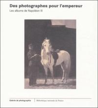 Sylvie Aubenas - Des photographes pour l'empereur - Les albums de Napoléon III.