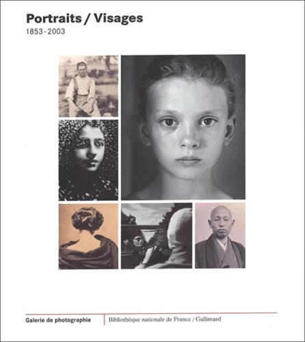 Sylvie Aubenas et Anne Biroleau - Portraits / Visages, 1853-2003.