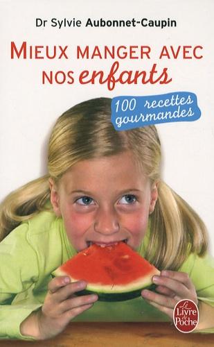 Sylvie Aubonnet-Caupin - Mieux manger avec nos enfants - 100 recettes gourmandes.