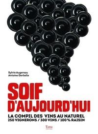 Sylvie Augereau et Antoine Gerbelle - Soif d'aujourd'hui - La compil des vins au naturel : 250 vignerons, 300 vins, 100 % raisin.
