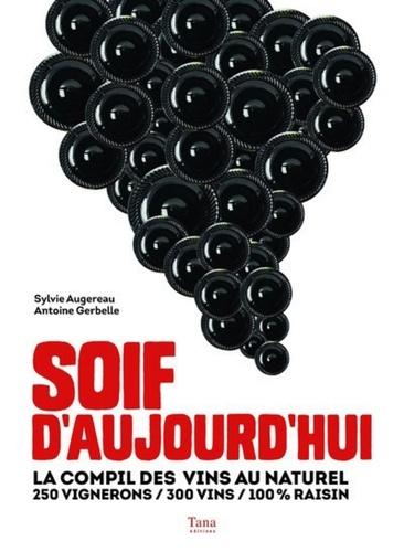 Soif d'aujourd'hui. La compil des vins au naturel : 250 vignerons, 300 vins, 100 % raisin