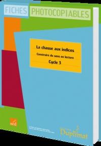 Sylvie Autegarden et Christiane Deflandre - La chasse aux indices CM - Construire du sens en lecture.