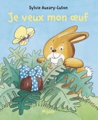 Sylvie Auzary-Luton - Je veux mon oeuf.