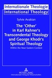 Sylvie Avakian - The 'Other' in Karl Rahner's Transcendental Theology and George Khodr's Spiritual Theology - Within the Near Eastern Context.