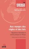Sylvie Ayimpam - Aux marges des règles et des lois - Régulations informelles et normes pratiques en Afrique.