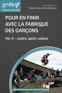 Sylvie Ayral et Yves Raibaud - Pour en finir avec la fabrique des garçons - Volume 2, Loisirs, sport, culture.