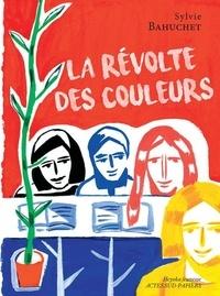 Sylvie Bahuchet - La révolte des couleurs.