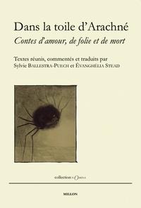 Sylvie Ballestra-Puech et Evanghélia Stead - Dans la toile d'Arachné - Contes d'amour, de folie et de mort.