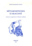 Sylvie Ballestra-Puech - Métamorphoses d'Arachné - L'artiste en araignée dans la littérature occidentale.