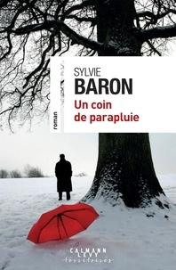 Sylvie Baron - Un coin de parapluie.