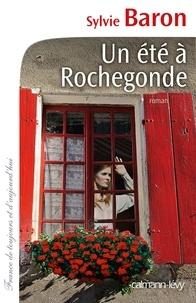 Sylvie Baron - Un été à Rochegonde.