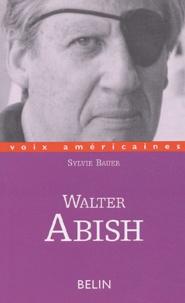 Sylvie Bauer - Walter Abish - L'arpenteur du langage.