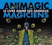Sylvie Baussier - Animagic - Le livre animé des animaux magiciens.