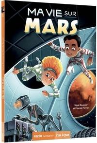 Sylvie Baussier et Pascale Perrier - Ma vie sur Mars Tome 1 : .