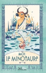 Sylvie Baussier - Moi, le minotaure.