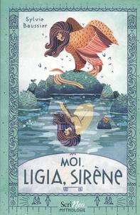 Sylvie Baussier - Moi, Ligia, sirène.