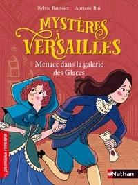 Sylvie Baussier et Auriane Bui - Mystères à Versailles  : Menace dans la galerie des Glaces.
