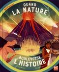 Sylvie Baussier et Clémence Dupont - Quand la nature bouleverse l'histoire.