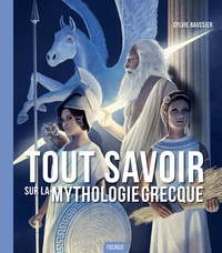 Sylvie Baussier - Tout savoir sur la mythologie grecque.