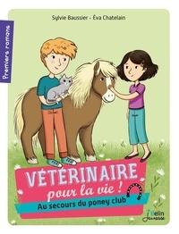 Sylvie Baussier - Vétérinaire pour la vie ! Tome 4 : Au secours du poney club.