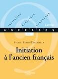 Sylvie Bazin-Tacchella - Initiation à l'ancien français - Edition 2001 - Initiation-Exercices-Synthèses.