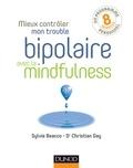 Sylvie Beacco et Christian Gay - Mieux contrôler mon trouble bipolaire avec la mindfulness.