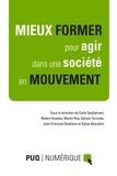 Sylvie Beaudoin et Jean-François Desbiens - Mieux former pour agir dans une société en mouvement - Actes de colloque en format numérique.