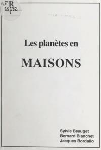 Sylvie Beauget et Bernard Blanchet - Les planètes en maisons.