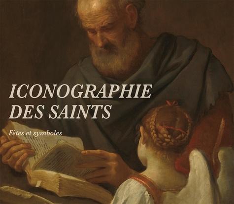 Les Saints. Iconographie, fêtes et symboles