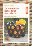 Sylvie Bégot - La vannerie dans tous ses états - Rotin, éco-vannerie, vannerie sauvage.