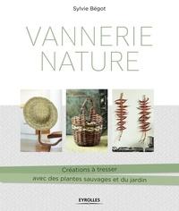 Livre en ligne download pdf gratuit Vannerie nature  - Créations à tresser avec des plantes sauvages et du jardin in French 9782212676273  par Sylvie Bégot