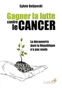 Sylvie Beljanski - Gagner la lutte contre le cancer - La découverte dont la République n'a pas voulu.