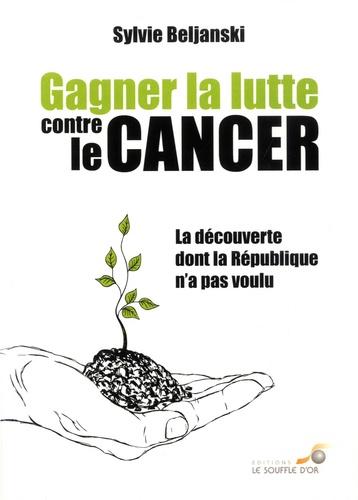Gagner la lutte contre le cancer. La découverte dont la République n'a pas voulu