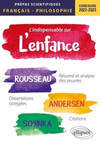 Sylvie Benzekri-Kessler et Lydia Blanc - L'indispensable sur l'enfance - Epreuve de français/philosophie prépas scientifiques.