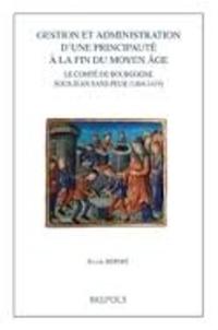 Sylvie Bépoix - Gestion et administration d'une principauté à la fin du Moyen Age - Le comté de Bourgogne sous Jean sans Peur (1404-1419).
