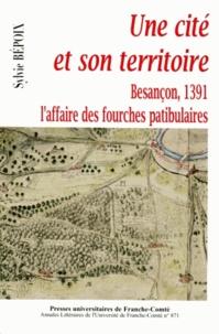 Sylvie Bépoix - Une cité et son territoire - Besançon, 1391 l'affaire des fourches patibulaires.