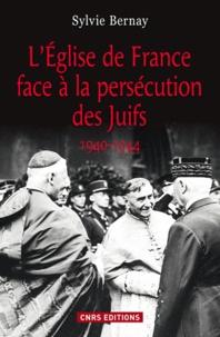 Sylvie Bernay - L'Eglise de France face à la persécution des Juifs (1940-1944).