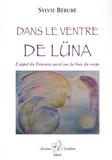 Sylvie Bérubé - Dans le ventre de Lüna - L'appel du féminin sacré sur la Voie du corps.