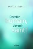 Sylvie Bessette - Devenir humain, devenir saint!.