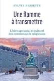 Sylvie Bessette - Une flamme à transmettre - L'héritage social et culturel des communautés religieuses.