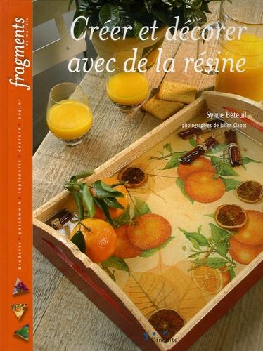 Sylvie Béteuil - Créer et décorer avec de la résine.