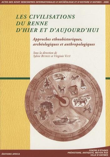 Sylvie Beyries et Virginie Vaté - Les civilisations du renne d'hier et d'aujourd'hui - Approches ethnohistoriques, archéologiques et anthropologiques.