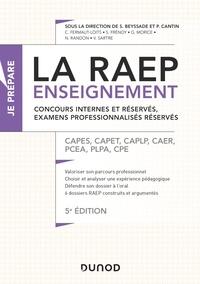 Sylvie Beyssade et Pascal Cantin - La Raep enseignement - Concours internes et réservés, examens professionnalisés réservés - 5éd. - CAPES, CAPET, CAPEPS, CAPLP, CRPE, CPE, COP, CAER, CAFEP.