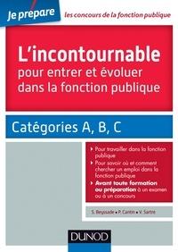 Sylvie Beyssade et Pascal Cantin - Les incontournables pour entrer et évoluer dans la fonction publique - Catégorie A, B, C.